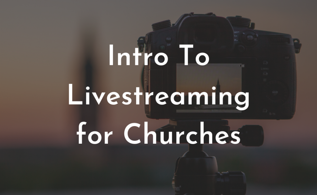 Intro to Livestreaming for churches